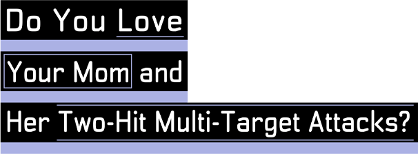 Do You Love Your Mom and Her Two-Hit Multi-Target Attacks? TOP